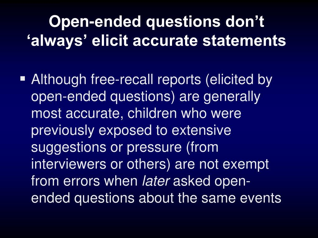 Open-ended questions don't 'always' elicit accurate statements