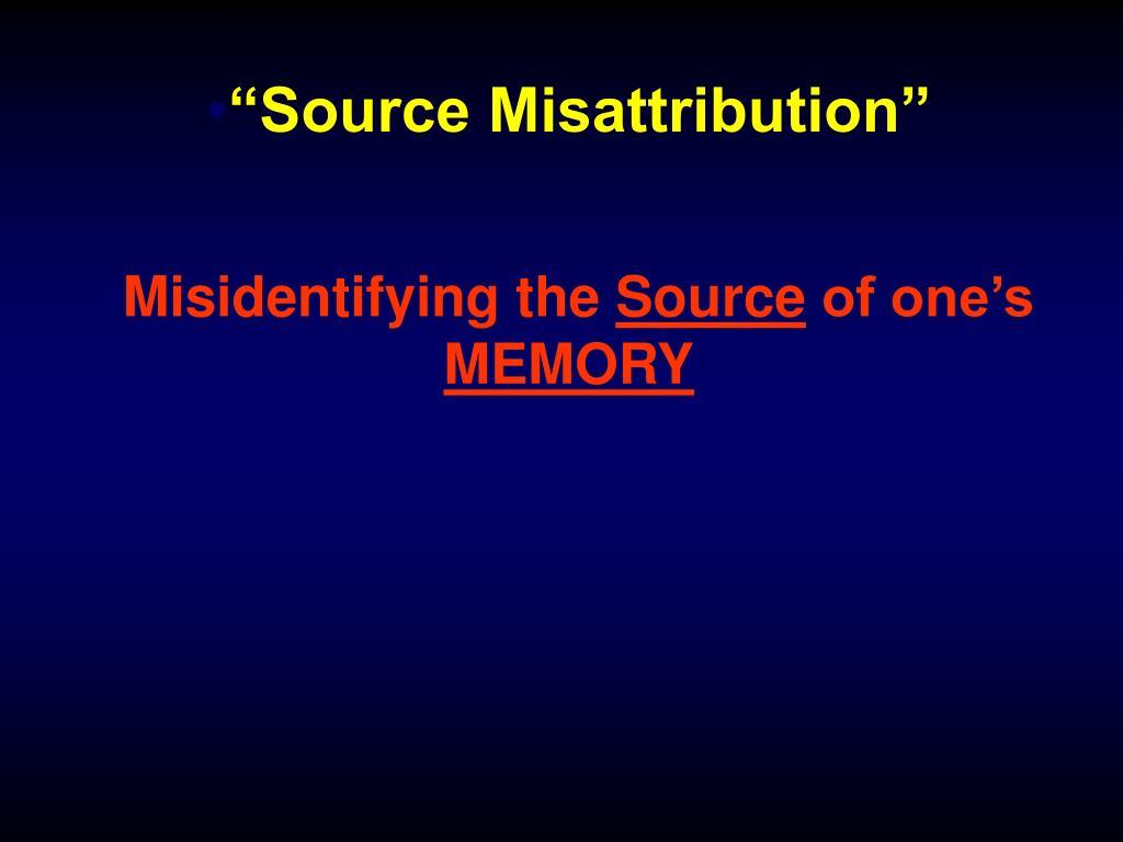 """""""Source Misattribution"""""""