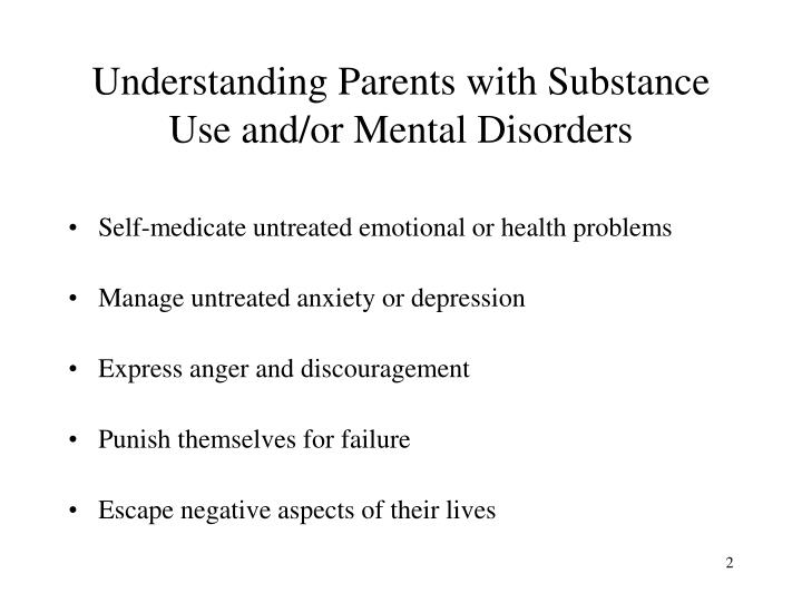 Understanding parents with substance use and or mental disorders