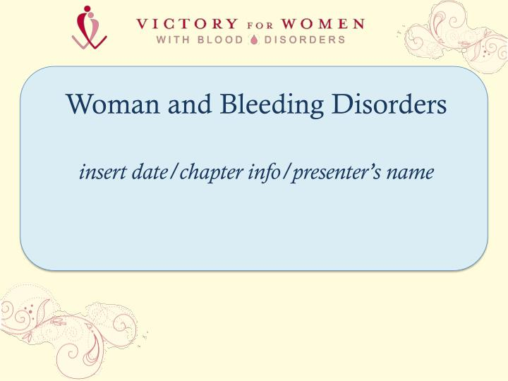 Woman and bleeding disorders insert date chapter info presenter s name