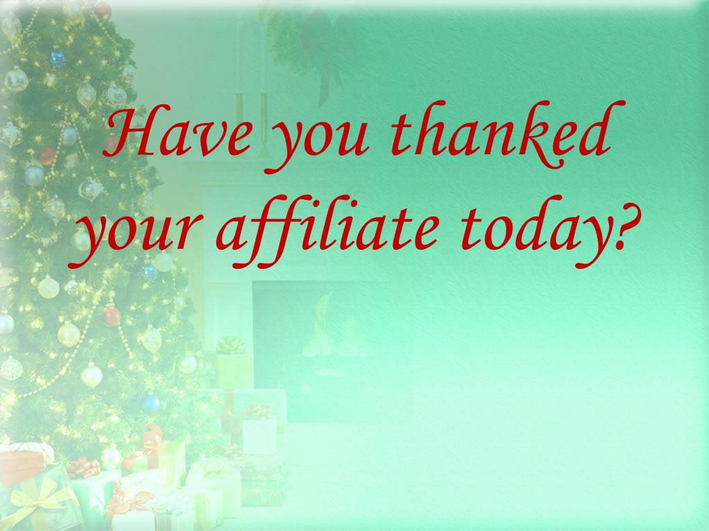 Have you thanked your affiliate today?
