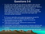 questions 5 6