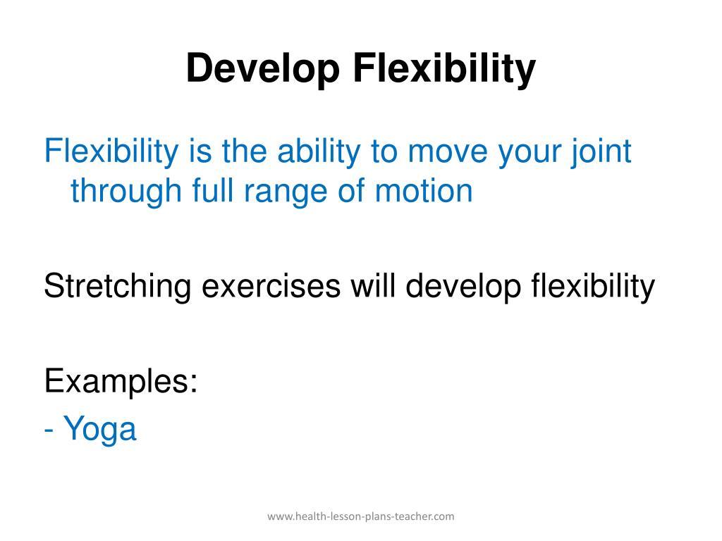 Develop Flexibility