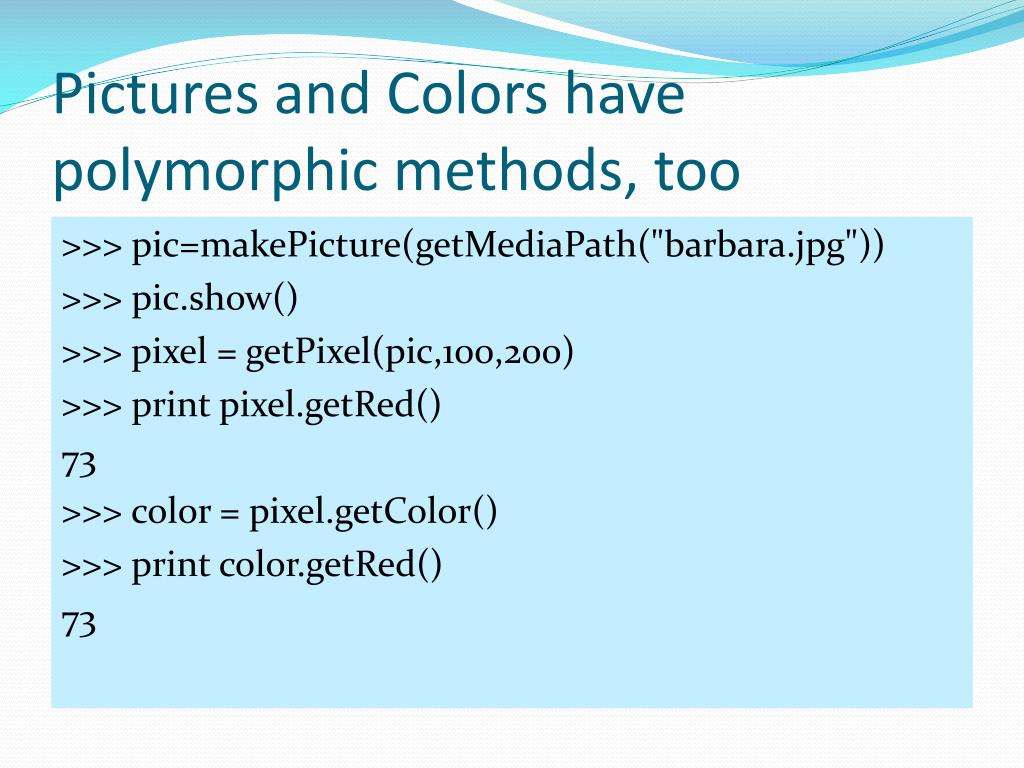 Pictures and Colors have polymorphic methods, too