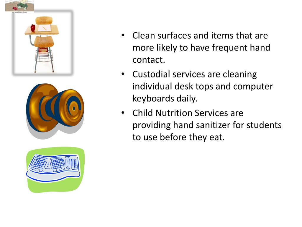 Clean surfaces and items that are more likely to have frequent hand contact.