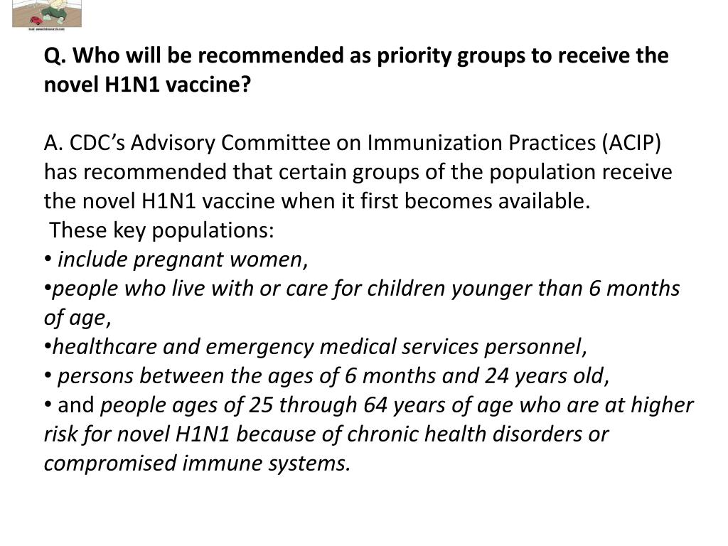 Q. Who will be recommended as priority groups to receive the novel H1N1 vaccine?