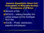 annular elastolytic giant cell granuloma of meischer actinic granuloma of o brien31