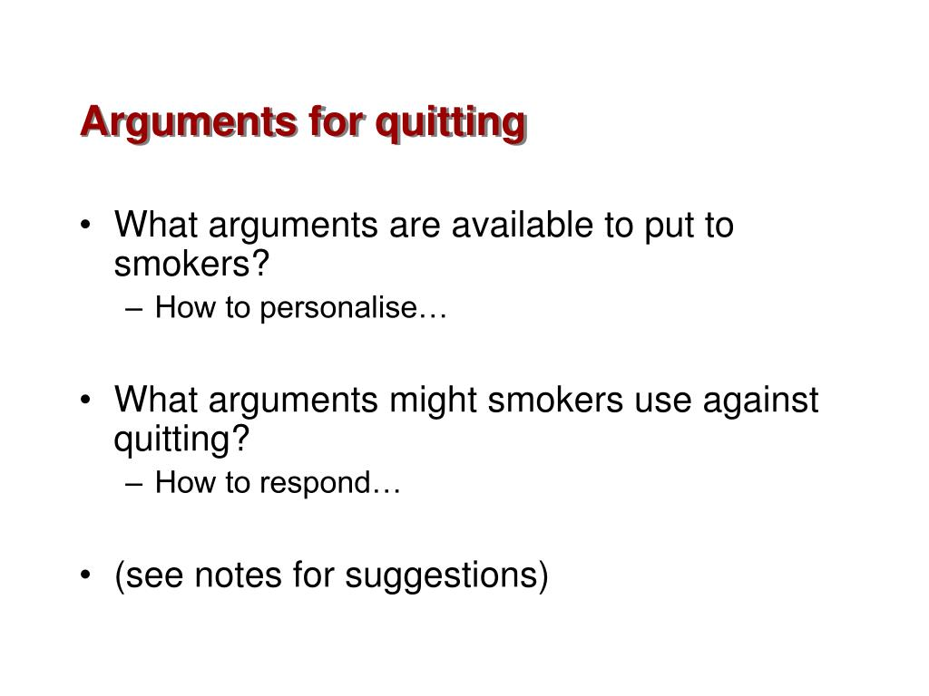 Arguments for quitting