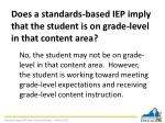 does a standards based iep imply that the student is on grade level in that content area