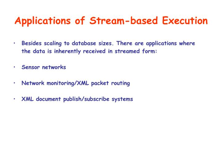 Applications of Stream-based Execution