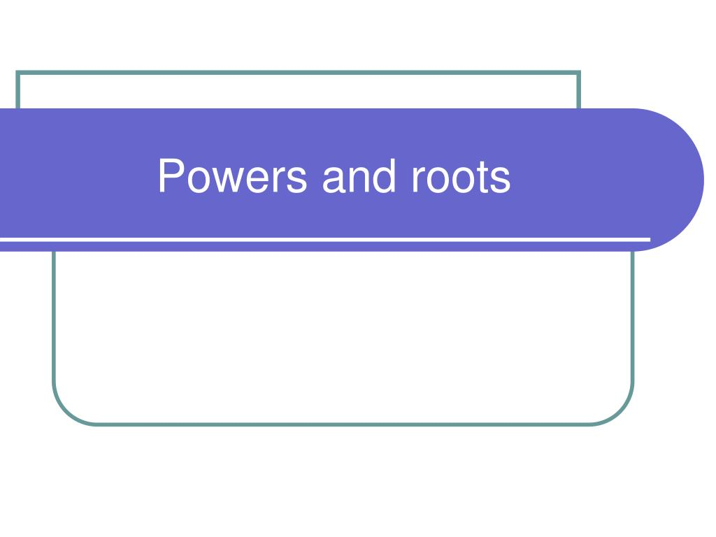 powers and roots l.
