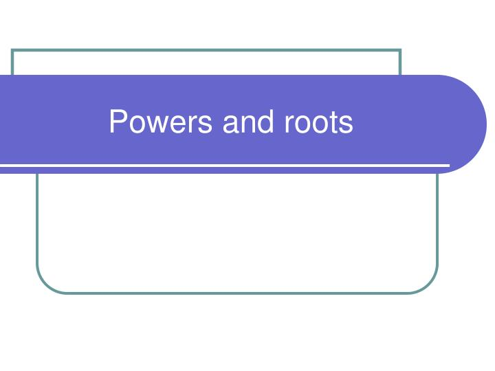 powers and roots n.
