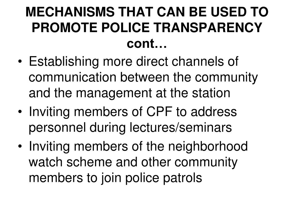 MECHANISMS THAT CAN BE USED TO PROMOTE POLICE TRANSPARENCY cont…