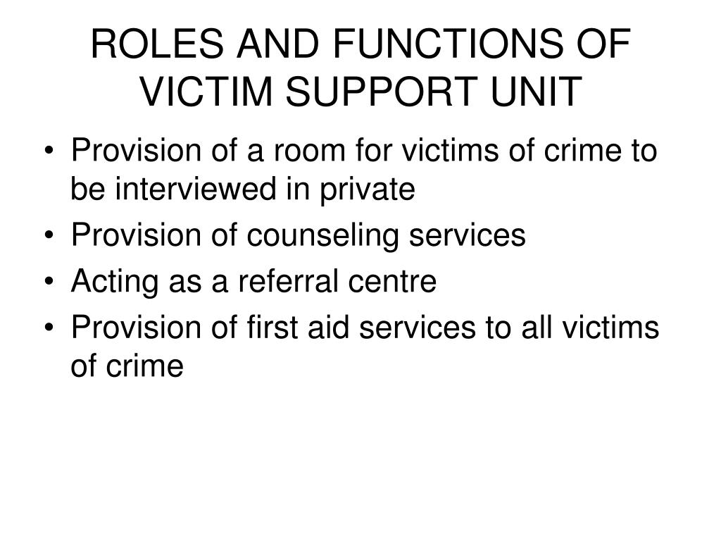 ROLES AND FUNCTIONS OF VICTIM SUPPORT UNIT