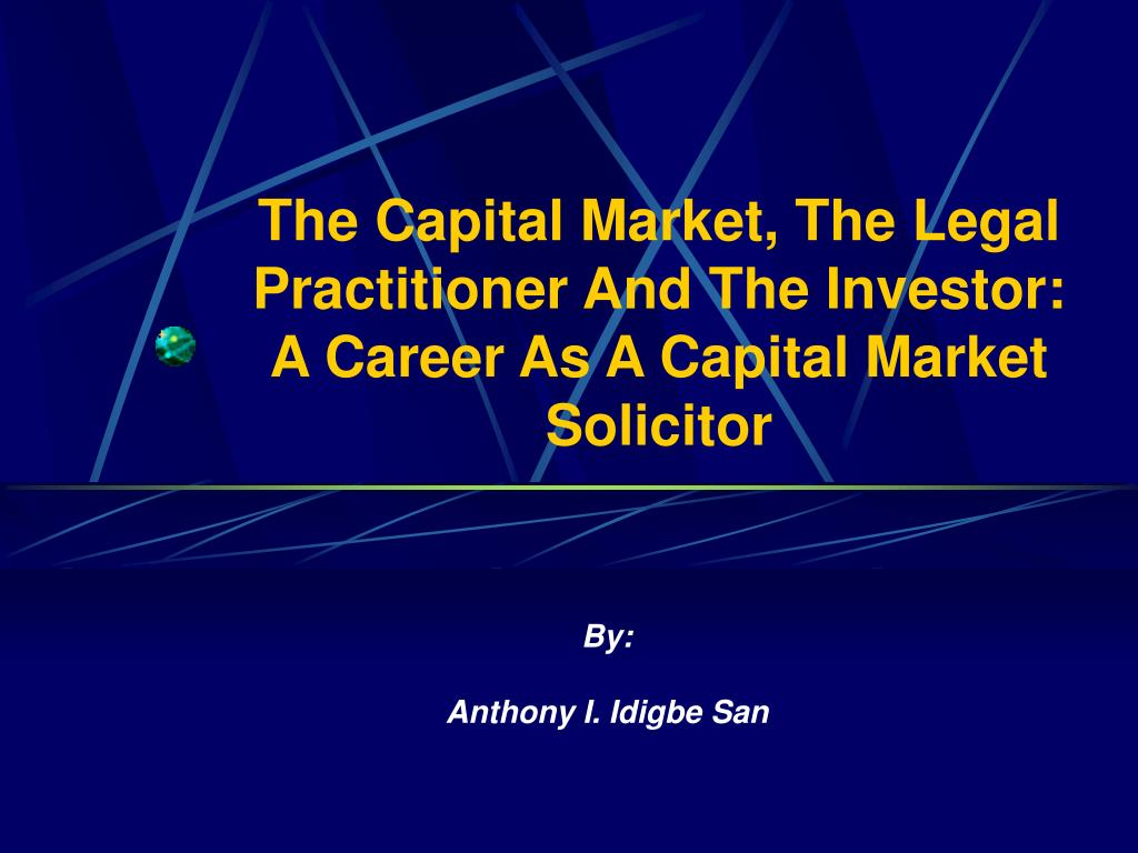 the capital market the legal practitioner and the investor a career as a capital market solicitor l.