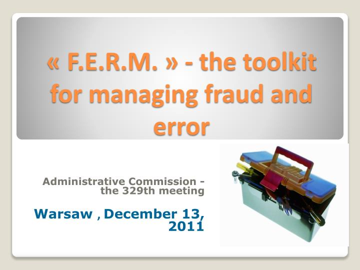 F e r m the toolkit for managing fraud and error