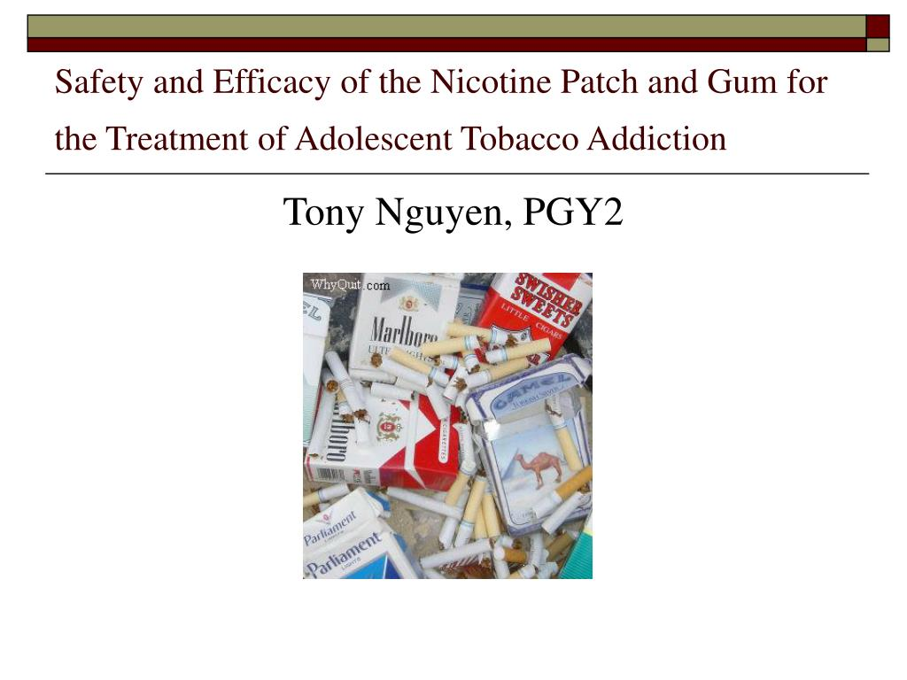 safety and efficacy of the nicotine patch and gum for the treatment of adolescent tobacco addiction l.
