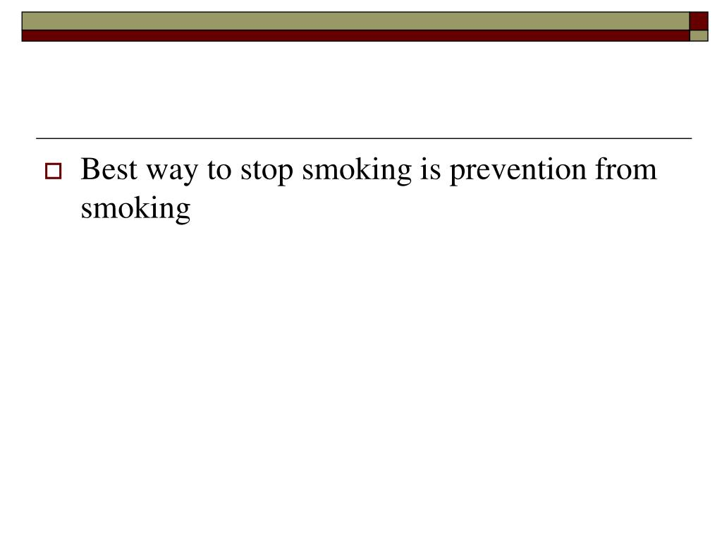 Best way to stop smoking is prevention from smoking