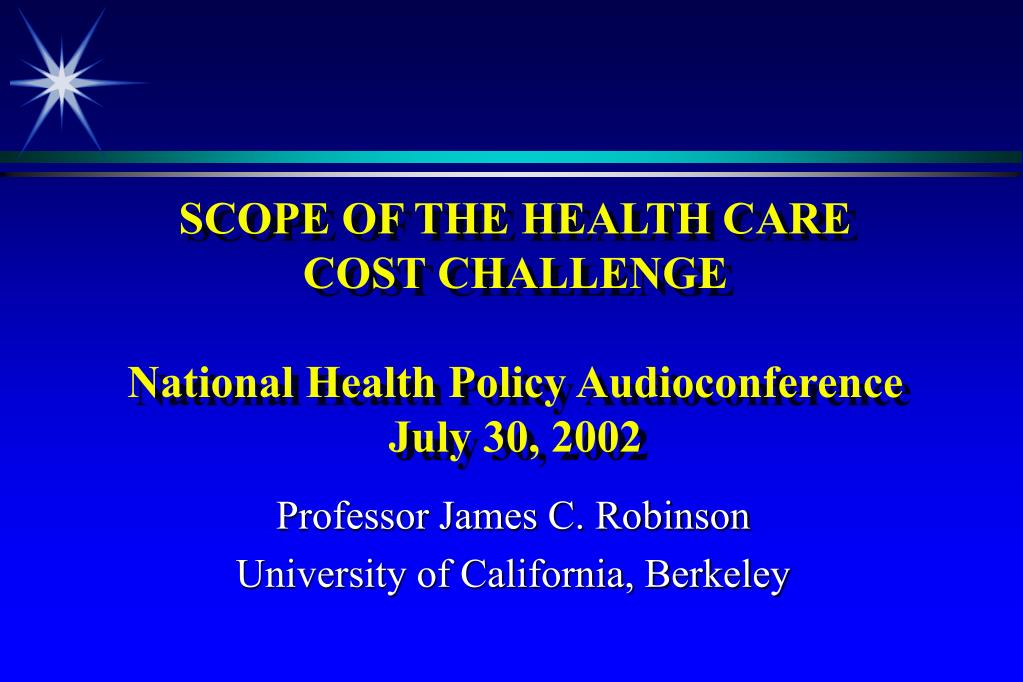 scope of the health care cost challenge national health policy audioconference july 30 2002