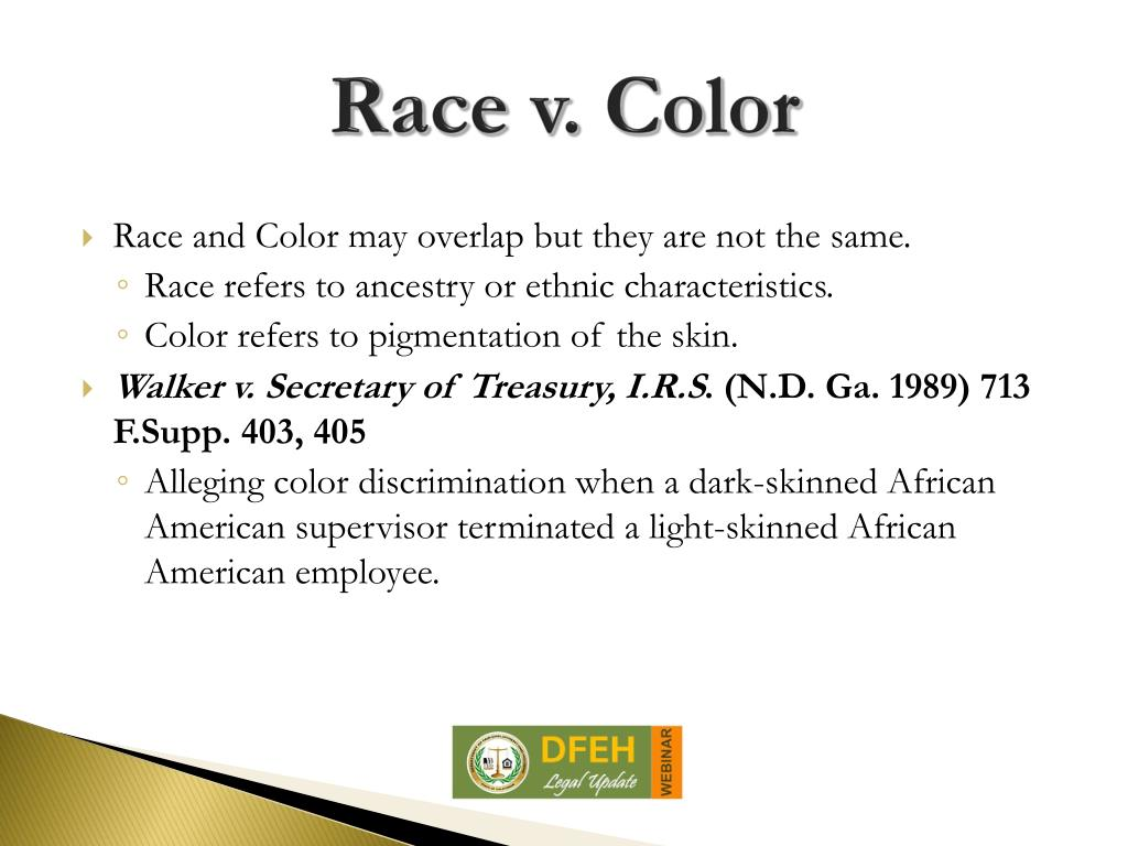 race and color discrimination Discrimination based on one's skin color or race is a very common form of workplace discrimination both types of discrimination are illegal and employees that are subjected to such unlawful comments or conduct are protected by various federal, state, and city laws.