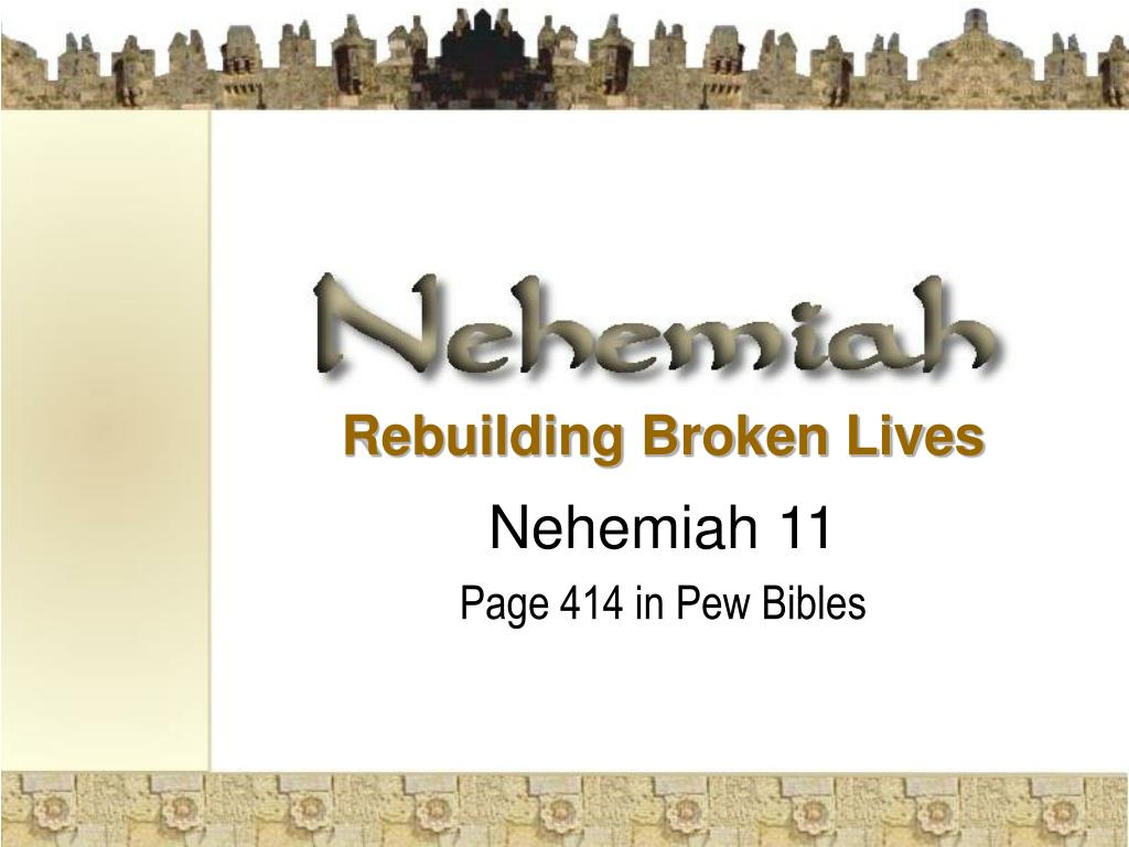 rebuilding broken lives nehemiah 11 page 414 in pew bibles l.