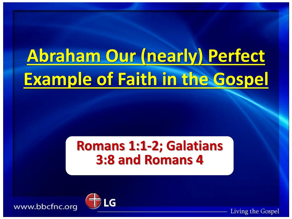 abraham our nearly perfect example of faith in the gospel l.