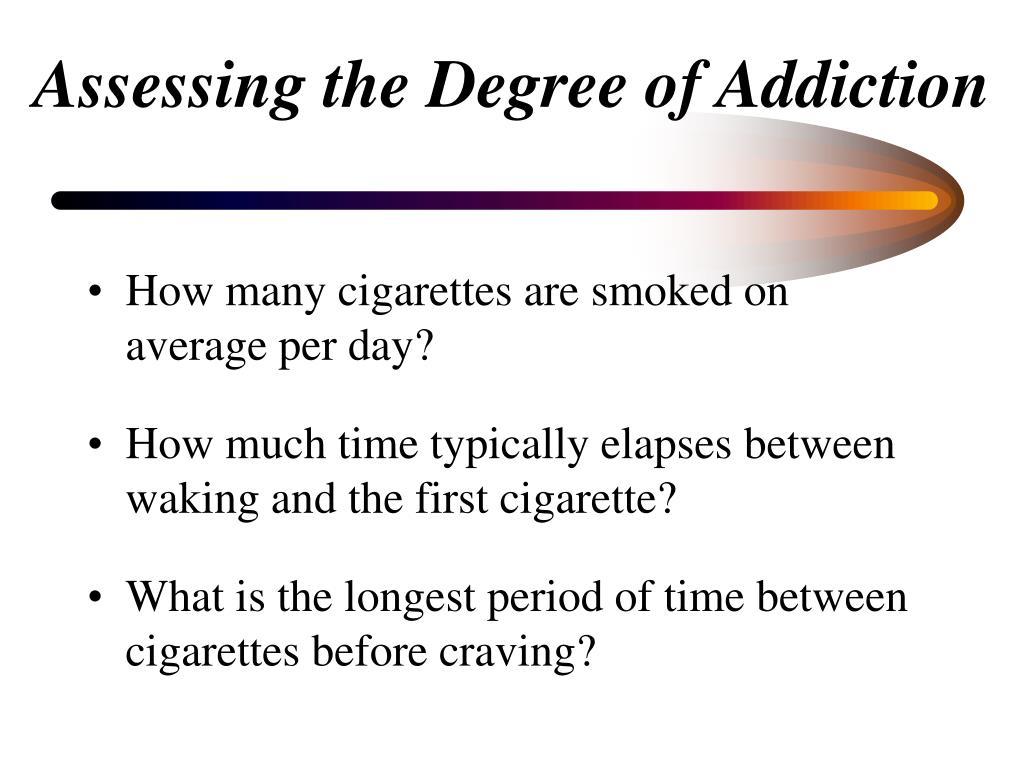 Assessing the Degree of Addiction
