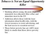 tobacco is not an equal opportunity killer