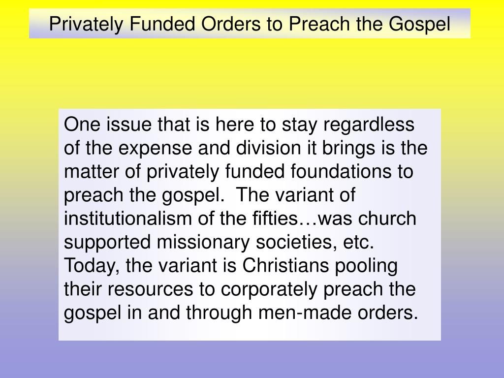 privately funded orders to preach the gospel l.