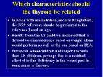 which characteristics should the thyroid be related