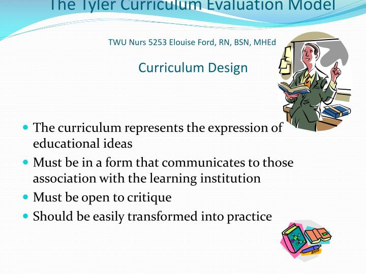 the tyler curriculum evaluation model twu nurs 5253 elouise ford rn bsn mhed curriculum design n.