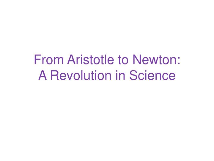 from aristotle to newton a revolution in science n.