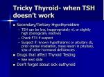 tricky thyroid when tsh doesn t work
