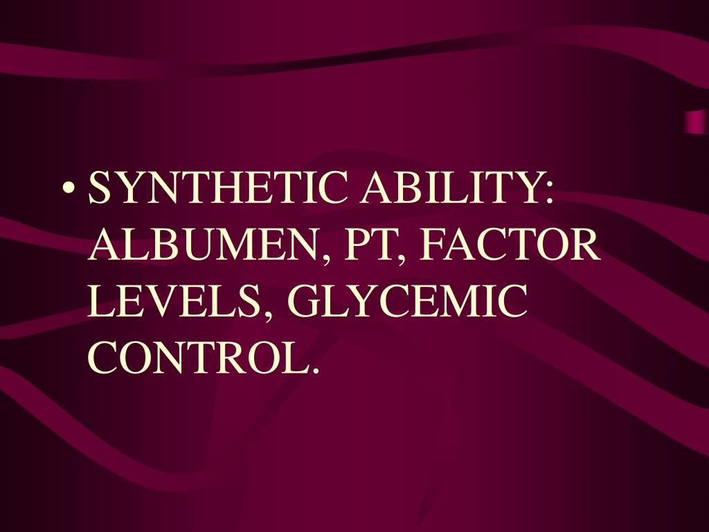 SYNTHETIC ABILITY: ALBUMEN, PT, FACTOR LEVELS, GLYCEMIC CONTROL.