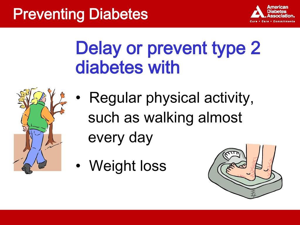 preventing type 2 diabetes You can prevent type 2 diabetes by making a few lifestyle changes, including weight loss and more exercise.