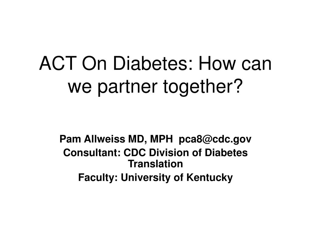 act on diabetes how can we partner together l.