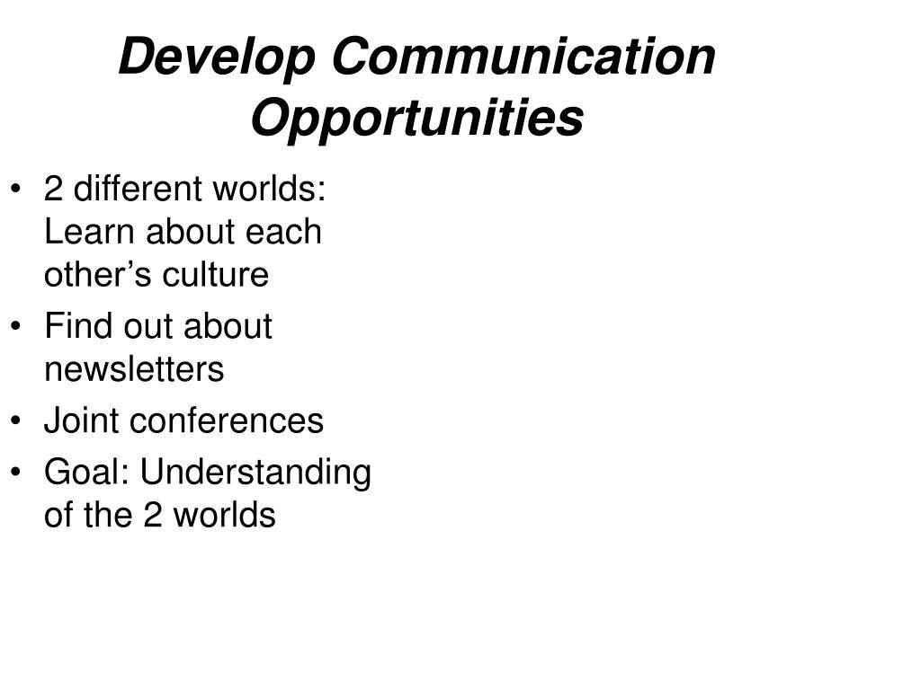 Develop Communication Opportunities