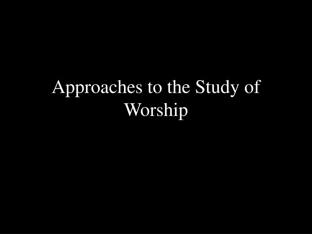 approaches to the study of worship l.