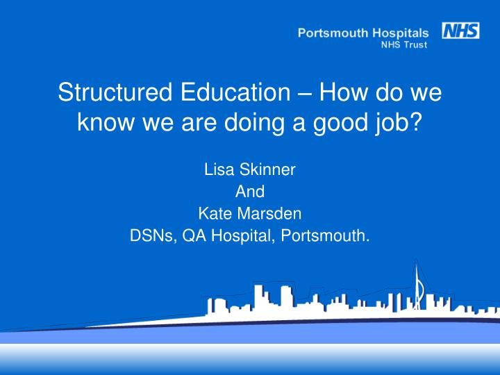 Structured education how do we know we are doing a good job