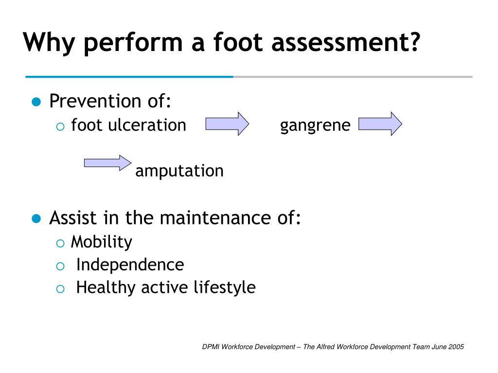 Why perform a foot assessment?