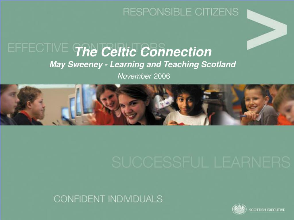 the celtic connection may sweeney learning and teaching scotland november 2006 l.