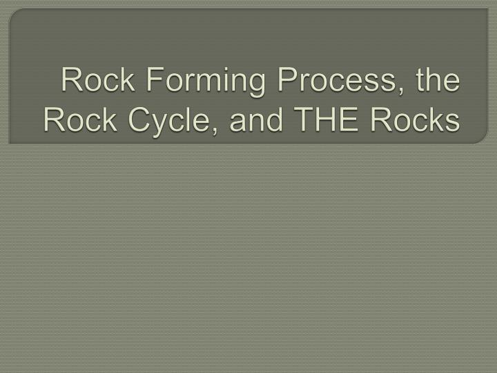 rock forming process the rock cycle and the rocks n.