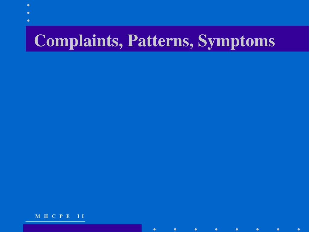 Complaints, Patterns, Symptoms