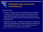 defining the cause of the severe clinical illness 1