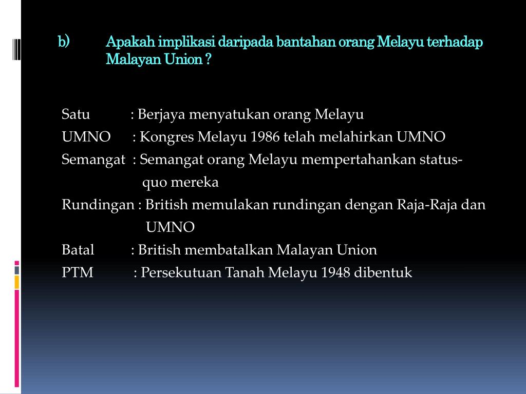 Apakah implikasi daripada bantahan orang Melayu terhadap Malayan Union ?