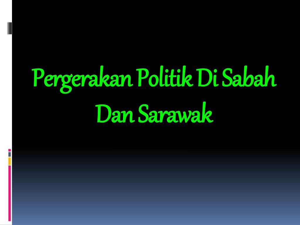 Pergerakan Politik Di Sabah Dan Sarawak