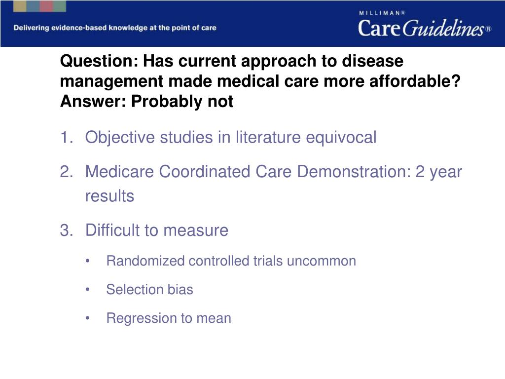 Question: Has current approach to disease management made medical care more affordable?