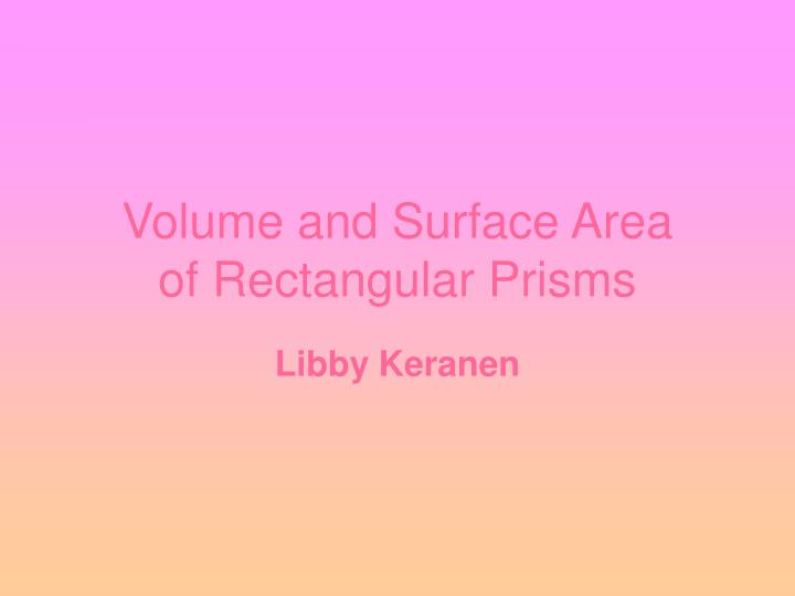 Volume and surface area of rectangular prisms