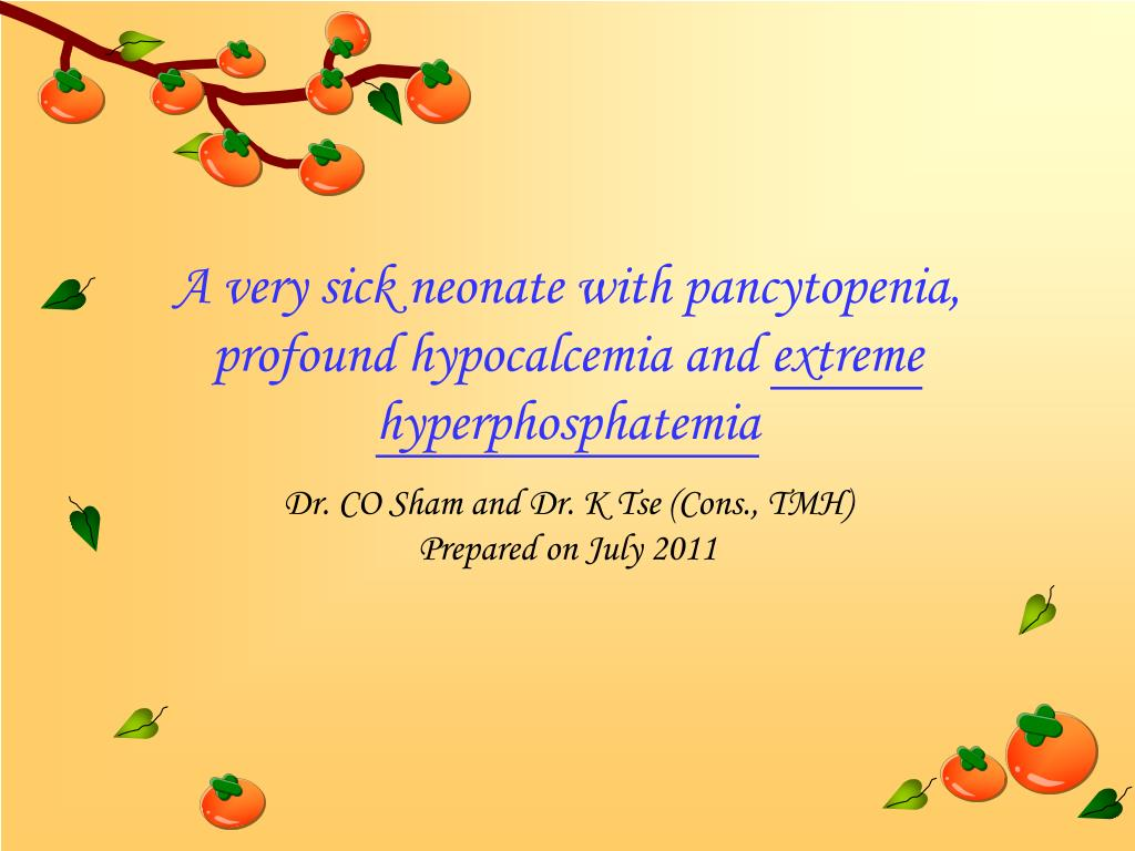 a very sick neonate with pancytopenia profound hypocalcemia and extreme hyperphosphatemia l.