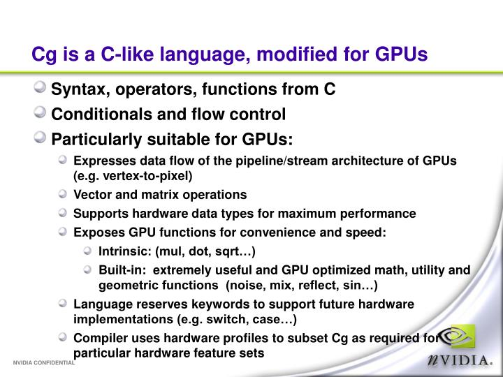 Cg is a c like language modified for gpus